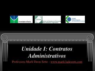 Unidade I: Contratos Administrativos Professora Marli Deon Sette -  marli.ladesom