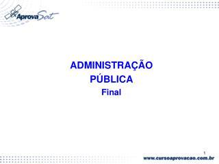 ADMINISTRAÇÃO PÚBLICA Final