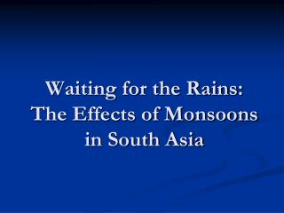 Waiting for the Rains: The Effects of Monsoons in South Asia