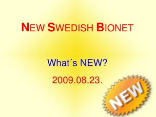 N EW  S WEDISH  B IONET What´s NEW? 2009.08.23.