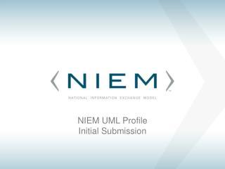 NIEM UML Profile  Initial Submission