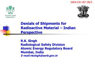 Denials of Shipments for Radioactive Material   Indian Perspective  R.K. Singh Radiological Safety Division Atomic Energ
