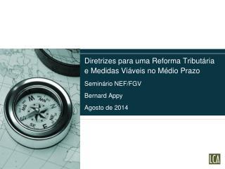 Diretrizes para uma Reforma Tributária e Medidas Viáveis no Médio Prazo Seminário NEF/FGV