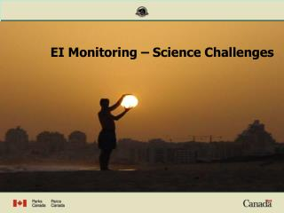 EI Monitoring – Science Challenges