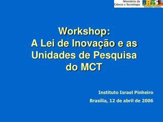 Workshop: A Lei de Inovação e as Unidades de Pesquisa  do MCT