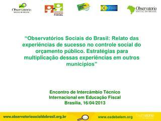 Encontro de Intercâmbio Técnico  Internacional em Educação Fiscal  Brasília, 16/04/2013