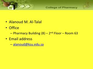 Alanoud M. Al-Talal  Office Pharmacy Building (8) – 2 nd  Floor – Room 63 Email address