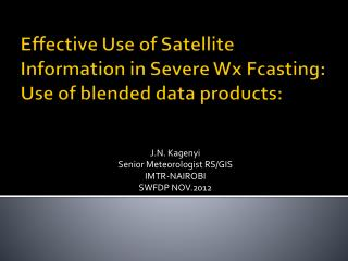 Effective Use of Satellite Information in Severe  Wx Fcasting : Use of blended data products: