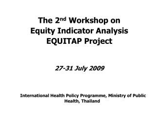 The 2 nd  Workshop on  Equity Indicator Analysis  EQUITAP Project 27-31 July 2009