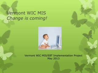 Vermont WIC MIS Change is coming!
