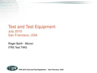 Test and Test Equipment  July 2010 San Francisco, USA