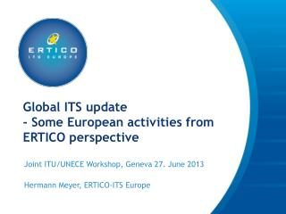 Global ITS update - Some European activities from ERTICO perspective