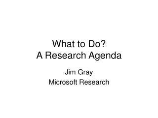 What to Do?  A Research Agenda
