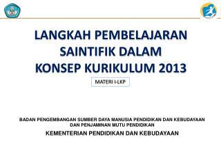 LANGKAH PEMBELAJARAN SAINTIFIK DALAM  KONSEP KURIKULUM 2013