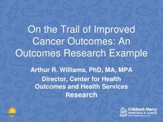 On the Trail of Improved Cancer Outcomes: An Outcomes Research Example