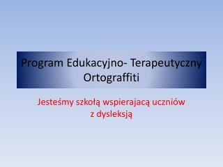 Program Edukacyjno- Terapeutyczny Ortograffiti