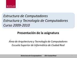 Estructura de Computadores Estructura y Tecnología de Computadores Curso 2009-2010
