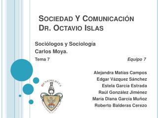 Sociedad Y Comunicaci�n Dr. Octavio Islas