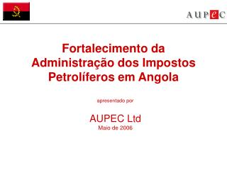 Fortalecimento da Administra  o dos Impostos Petrol feros em Angola