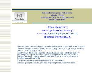 Poradnia Psychologiczno – Pedagogiczna jest jednostką organizacyjną Powiatu Buskiego.