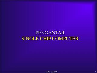 PENGANTAR  SINGLE CHIP COMPUTER