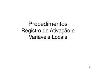 Procedimentos Registro de Ativação e  Variáveis Locais