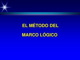 EL MÉTODO DEL  MARCO LÓGICO