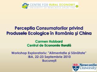 Perceptia Consumatorilor privind Produsele Ecologice  n Rom nia si China  Carmen Hubbard Centrul de Economie Rurala    W