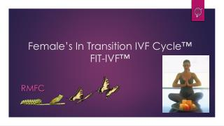 Female's In Transition IVF Cycle™ FIT-IVF™