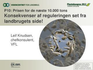 P10 : Prisen for de næste 10.000 tons  Konsekvenser af reguleringen set fra landbrugets side!