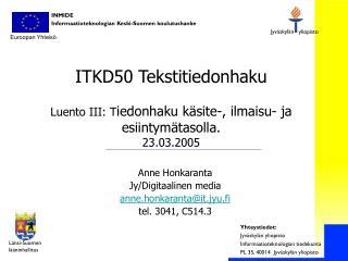 ITKD50 Tekstitiedonhaku Luento III: T iedonhaku käsite-, ilmaisu- ja  esiintymätasolla. 23.03.2005
