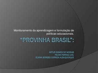 """""""Provinha Brasil"""": ARTUR GOMES DE MORAIS TELMA FERRAZ LEAL ELIANA BORGES CORREIA ALBUQUERQUE"""