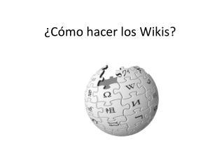 ¿ Cómo hacer los Wikis?