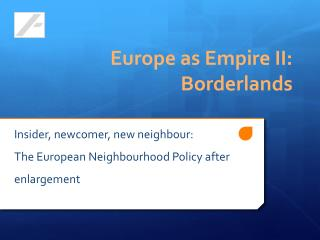 Insider,  newcomer ,  new neighbour :  The  European  Neighbourhood Policy after  enlargement