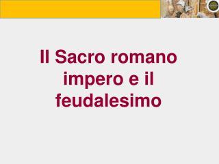 Il Sacro romano impero e il feudalesimo