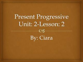 Present Progressive Unit: 2-Lesson: 2