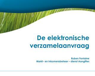 De elektronische verzamelaanvraag Ruben Fontaine Markt- en Inkomensbeheer – dienst Aangiftes
