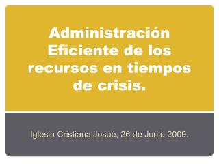 Administración Eficiente de los recursos en tiempos de crisis.