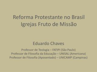 Reforma Protestante no Brasil Igrejas Fruto de Miss�o