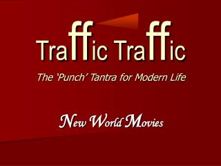 Tra ff ic Tra ff ic The �Punch� Tantra for Modern Life