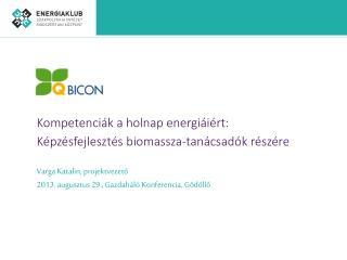 Kompetenci�k a holnap energi�i�rt:  K�pz�sfejleszt�s biomassza-tan�csad�k r�sz�re