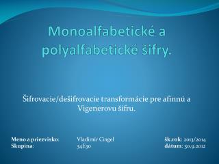 Monoalfabetické a polyalfabetické šifry.