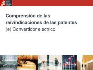Comprensión de las reivindicaciones de las patentes (e) Convertidor eléctrico