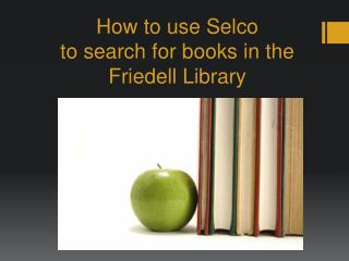 How to use  Selco to search for books in the  Friedell  Library