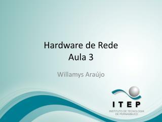 Hardware de Rede Aula 3