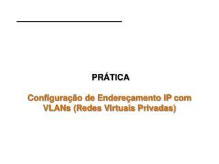PR�TICA Configura��o de Endere�amento IP com VLANs (Redes Virtuais Privadas)