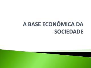 A BASE ECONÔMICA DA SOCIEDADE