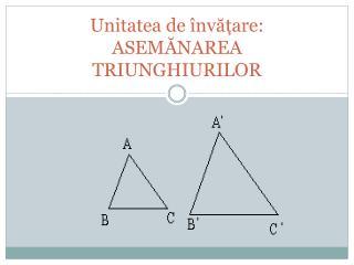 Unitatea de învățare: ASEMĂNAREA TRIUNGHIURILOR