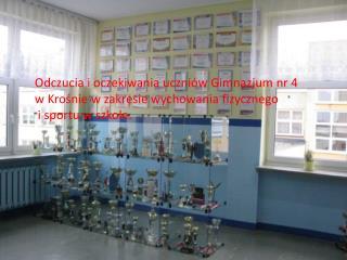 Odczucia i oczekiwania uczniów Gimnazjum nr 4  w Krośnie w zakresie wychowania fizycznego