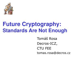 Future Cryptography : Standards Are Not Enough